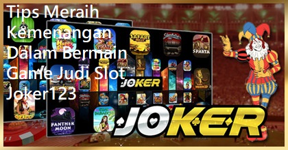 Tips Meraih Kemenangan Dalam Bermain Game Judi Slot Joker123