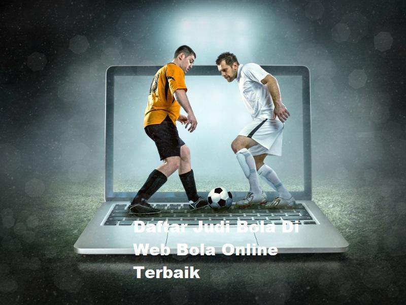 Daftar Judi Bola Di Web Bola Online Terbaik