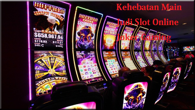 Kehebatan Main Judi Slot Online Joker Gaming